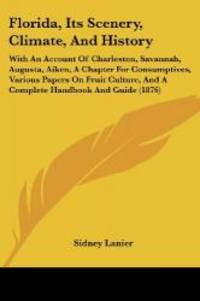 image of Florida, Its Scenery, Climate, And History: With An Account Of Charleston, Savannah, Augusta, Aiken, A Chapter For Consumptives, Various Papers On ... And A Complete Handbook And Guide (1876)