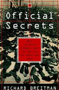 Official Secrets : What the Nazis Planned, What the British and Americans Knew