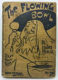 The Flowing Bowl A treatise on drinks of all kinds and of all periods, interspersed with sundry anecdotes and reminiscences.