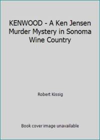 KENWOOD - A Ken Jensen Murder Mystery in Sonoma Wine Country