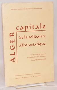 image of Alger, capitale de la solidarité afro-asiatique. VI session du Counseil de Solidarité Afro-Asiatique, Alger, 20 - 26 Mars 1964