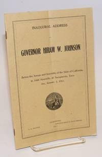 Inaugural Address of Governor Hiram W. Johnson; Before the Senate and Assembly of the State of California, in Joint Assembly, at Sacramento, Tuesday, January 3, 1911