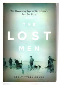 THE LOST MEN: The Harrowing Saga of Shackleton's Ross Sea Party.