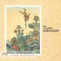 W. HEATH ROBINSON (1872-1944): THE INVENTIVE COMIC GENIUS OF OUR AGE