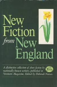 New fiction from New England: A distinctive collection of short fiction by nationally known...