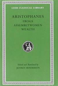 Aristophanes: Frogs. Assemblywomen. Wealth. (Loeb Classical Library No. 180) by Aristophanes - Hardcover - 2002-08-09 - from Books Express (SKU: 0674995961n)