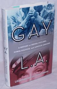 image of Gay L. A.: a history of sexual outlaws, power politics, and lipstick lesbians