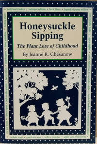 Honeysuckle Sipping:  The Plant Lore of Childhood