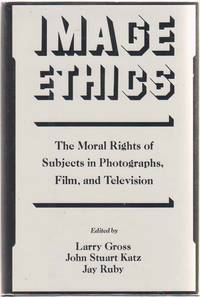 Image Ethics  The Moral Rights of Subjects in Photographs, Film, and  Television by  Larry &  John Stuart Katz &  Jay Ruby Gross - 1st Edition - 1988 - from Sweet Beagle Books and Biblio.co.uk