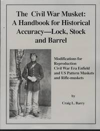 CIVIL WAR MUSKET A Handbook for Historical Accuracy-Lock, Stock, and Barrel