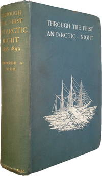 Through The First Antarctic Night 1898-1899: A Narrative of the Voyage of the 'Belgica' Among Newly Discovered Lands and Over An Unknown Sea About the South Pole