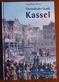 Chronik der Stadt Kassel: Ãœber 2000 Ereignisse in Wort und Bild