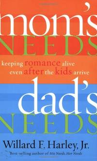 Mom's Needs, Dad's Needs: Keeping Romance Alive Even After the Kids Arrive by  Willard F Harley - Paperback - from World of Books Ltd and Biblio.com