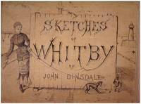 Sketches of Whitby, drawn from nature.