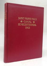 Saint Marys Falls Canal: Exercises at the Semi-Centennial Celebration at Sault Saint Marie, Michigan, August 2 and 3 1905