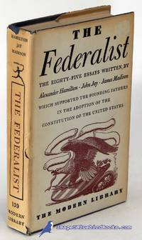 image of The Federalist: A Commentary on The Constitution of the United States,  Being a Collection of Essays written in Support of the Constitution agreed  upon September 17, 1787, by the Federal Convention (Modern Library #139.4)