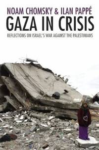 Gaza in Crisis : Reflections on Israel's War Against the Palestinians by Ilan Pappe; Noam Chomsky - 2010