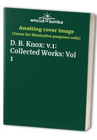 D. B. Knox: V.1: Collected Works: Vol 1 - Used Books