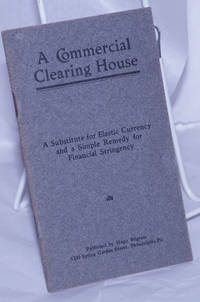 image of A Commercial Clearing House: A Substitute for Elastic Currency and a Simple Remedy for Financial Stringency