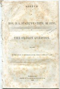Speech of Hon. D.A. Starkweather, of Ohio, on the Oregon Question: Delivered in the House of Representatives, Friday, February 6, 1846