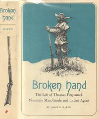 Broken Hand - the Life of Thomas Fitzpatrick: Mountain Man, Guide and  Indian Agent