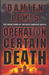 Operation Certain Death: The Inside Story of the SAS's Greatest Battle