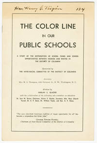 THE COLOR LINE IN OUR PUBLIC SCHOOLS A STUDY OF THE DISTRIBUTION OF SCHOOL FUNDS AND SCHOOL OPPORTUNITIES BETWEEN NEGROES AND WHITES IN THE DISTRICT OF COLUMBIA [wrapper title]