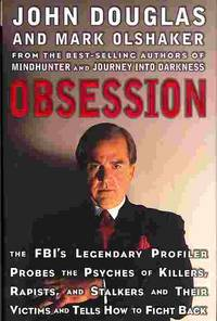 OBSESSION: THE FBI'S LEGENDARY PROFILER PROBES THE PSYCHES OF KILLERS,  RAPISTS AND STALKERS...