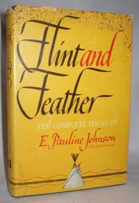 Flint and Feather; The Complete Poems by  E. Pauline Johnson - Hardcover - Reprint - 1931 - from Dave Shoots, Bookseller and Biblio.com