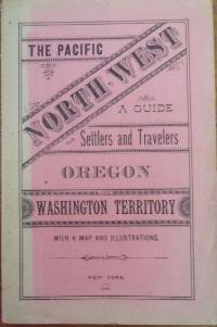 THE PACIFIC NORTH-WEST; A GUIDE FOR SETTLERS AND TRAVELERS: OREGON AND