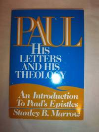 Paul: His Letters and His Theology: An Introduction to Paul's Epistles