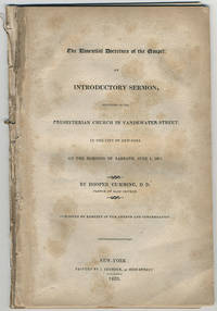 The essential doctrines of the Gospel: An introductory sermon, delivered in the Presbyterian church in Vandewater-Street, in the City of New York. On the morning of Sabbath, June 1, 1823.