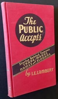 The Public Accepts: Stories Behind Famous Trade-Marks Names and Slogans
