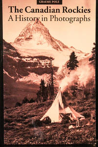 Canadian Rockies: A History in Photographs-Third Edition