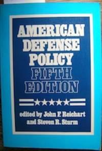 American Defense Policy. Fifth Edition. Edited by John F. Reichart, Steven R. Sturm