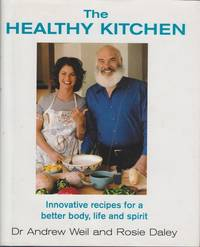 The Healthy Kitchen: Innovative Recipes for a Better Body, Life and Spirit by Andrew / Rosie Weil & Daley - First Edition - 2002 - from Mr Pickwick's Fine Old Books and Biblio.com