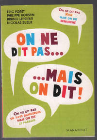 On ne dit pas ... mais on dit by Foret Eric - 2007 - from philippe arnaiz and Biblio.com
