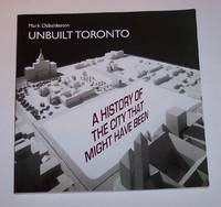 Unbuilt Toronto A History of the City That Might Have Been