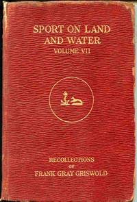 Sport On Land And Water: Recollections Of... Volume Vii