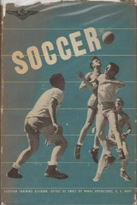 SOCCER Naval Aviation Physical Training Manuals. by Aviation Training Division Office Of The Cheif Of Naval Operations - First Edition - 1943 - from The Avocado Pit and Biblio.co.uk
