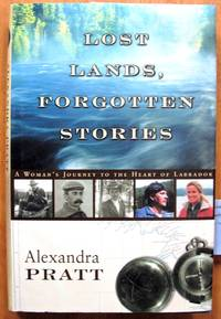 Lost Lands, Forgotten Stories. A Woman's Journey to the Heart of Labrador