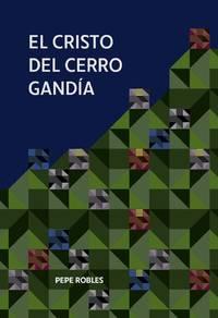 El Cristo del Cerro Gandía by Pepe Robles - Paperback - First Edition - 4/08/2017 - from El kibutz del deseo and Biblio.com