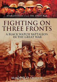 Fighting on Three Fronts: A Black Watch Battalion in the Great War (Eyewitnesses from the Great War)