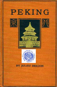 image of PEKING: A Historical and Intimate Description of its Chief Places of Interest.