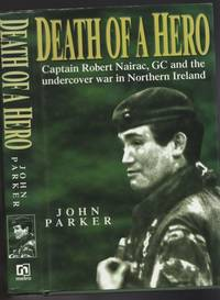Death of a Hero:  Captain Robert Nairac, Gc and the Undercover War in Northern Ireland   -(SIGNED)-