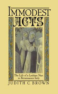 Immodest Acts: The Life of a Lesbian Nun in Renaissance Italy Studies in the History of Sexuality