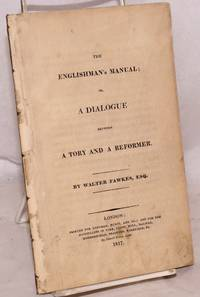 image of The Englishman's Manual; or, A Dialogue Between a Tory and a Reformer