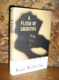 A Flush Of Shadows by  Kate Wilhelm - 1st Edition - 1995 - from Brass DolphinBooks and Biblio.com