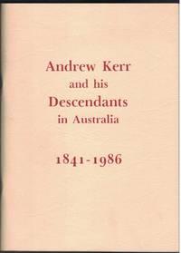 ANDREW KERR AND HIS DESCENDANTS IN AUSTRALIA 1841 - 1986