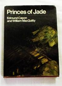 Princes of Jade by  William  Edmund & MacQuitty - 1st US Edition - 1973 - from Adelaide Booksellers and Biblio.com